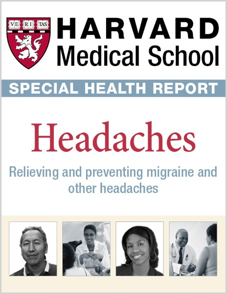 Harvard Medical School Special Health Report: Headaches