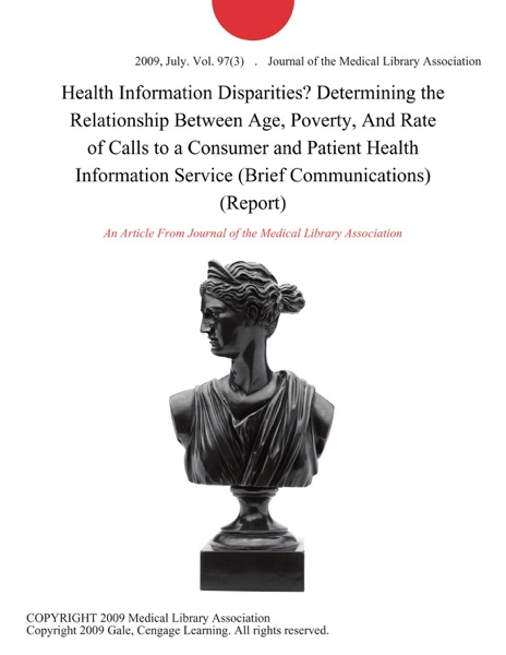 Health Information Disparities? Determining the Relationship Between Age, Poverty, And Rate of Calls to a Consumer and Patient Health Information Service (Brief Communications) (Report)