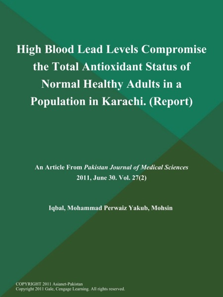 High Blood Lead Levels Compromise the Total Antioxidant Status of Normal Healthy Adults in a Population in Karachi (Report)