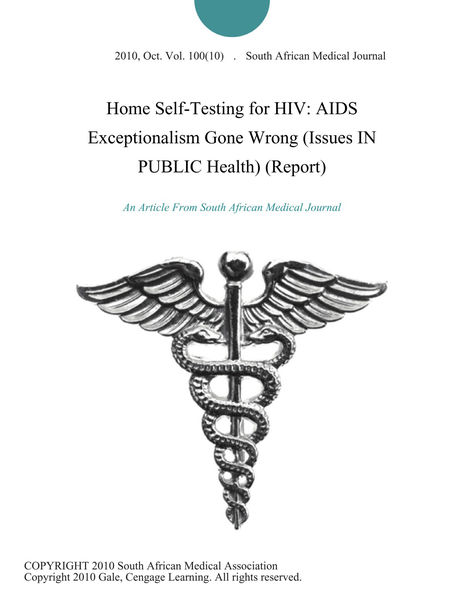 Home Self-Testing for HIV: AIDS Exceptionalism Gone Wrong (Issues IN PUBLIC Health) (Report)