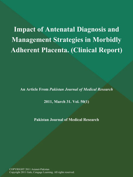 Impact of Antenatal Diagnosis and Management Strategies in Morbidly Adherent Placenta (Clinical Report)