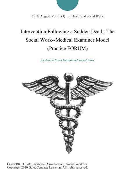 Intervention Following a Sudden Death: The Social Work--Medical Examiner Model (Practice FORUM)