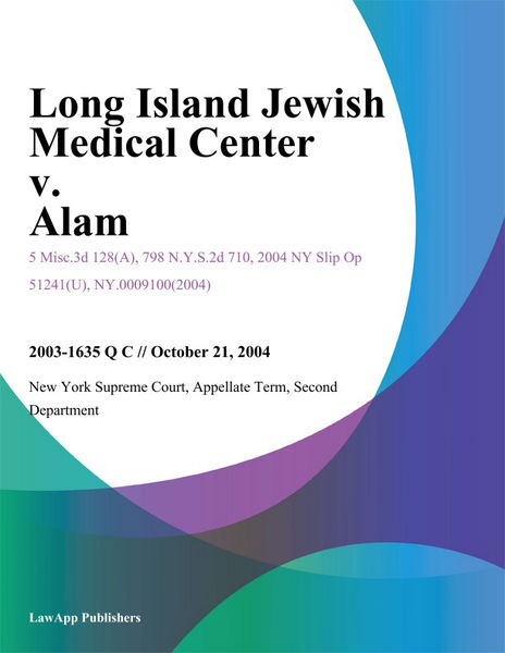 Long Island Jewish Medical Center v. Alam