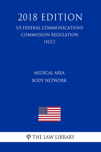 Medical Area Body Network (US Federal Communications Commission Regulation) (FCC) (2018 Edition)