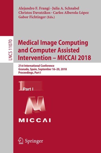 Medical Image Computing and Computer Assisted Intervention – MICCAI 2018