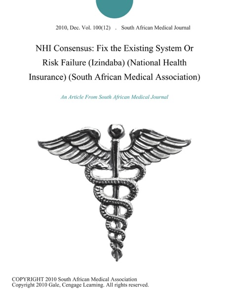 NHI Consensus: Fix the Existing System Or Risk Failure (Izindaba) (National Health Insurance) (South African Medical Association)