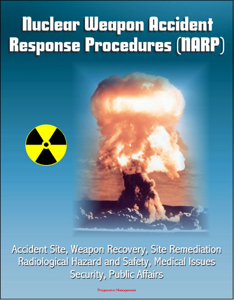 Nuclear Weapon Accident Response Procedures (NARP) - Accident Site, Weapon Recovery, Site Remediation, Radiological Hazard and Safety, Medical Issues, Security, Public Affairs