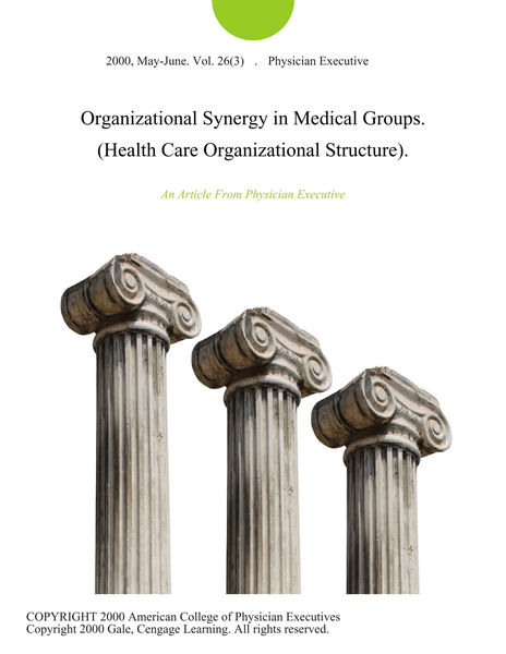 Organizational Synergy in Medical Groups. (Health Care Organizational Structure).