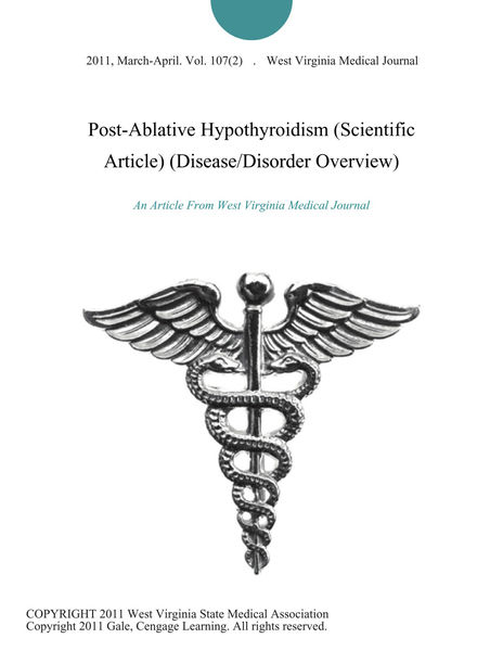 Post-Ablative Hypothyroidism (Scientific Article) (Disease/Disorder Overview)
