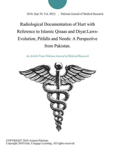 Radiological Documentation of Hurt with Reference to Islamic Qisaas and Diyat:Laws- Evolution, Pitfalls and Needs: A Perspective from Pakistan.