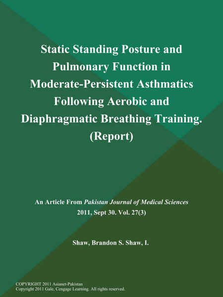 Static Standing Posture and Pulmonary Function in Moderate-Persistent Asthmatics Following Aerobic and Diaphragmatic Breathing Training (Report)