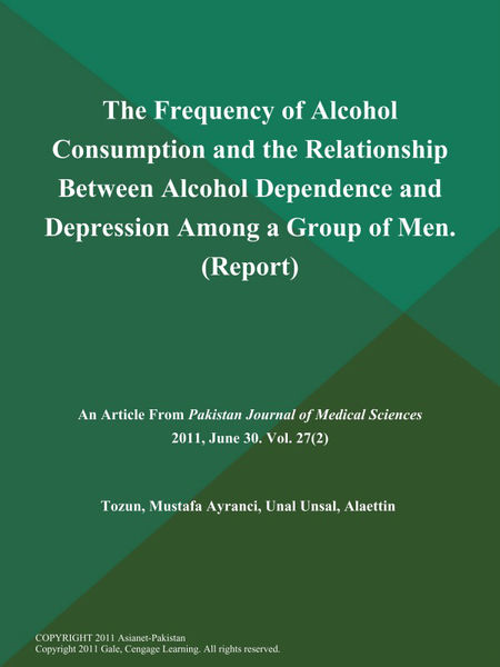 The Frequency of Alcohol Consumption and the Relationship Between Alcohol Dependence and Depression Among a Group of Men (Report)