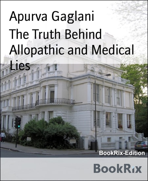 The Truth Behind Allopathic and Medical Lies