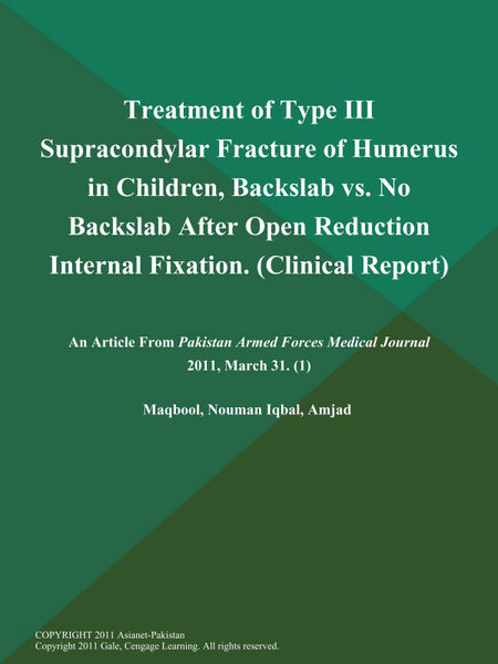 Treatment of Type III Supracondylar Fracture of Humerus in Children, Backslab vs. No Backslab After Open Reduction Internal Fixation (Clinical Report)