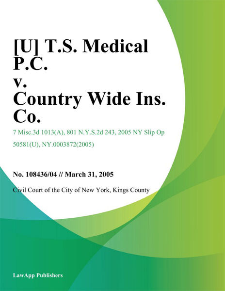 [U] T.S. Medical P.C. v. Country Wide Ins. Co.