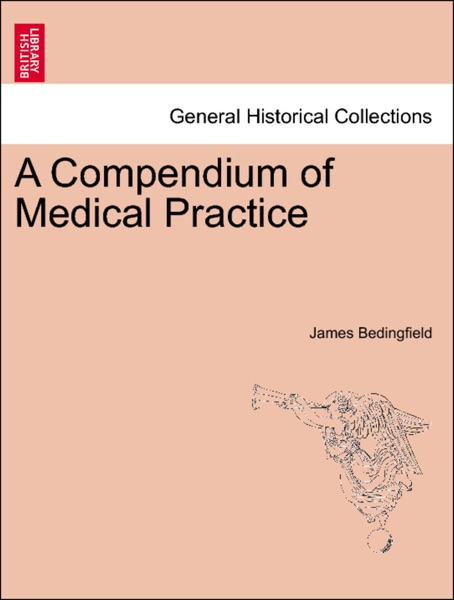 A Compendium of Medical Practice, illustrated by ... cases and ... observations.