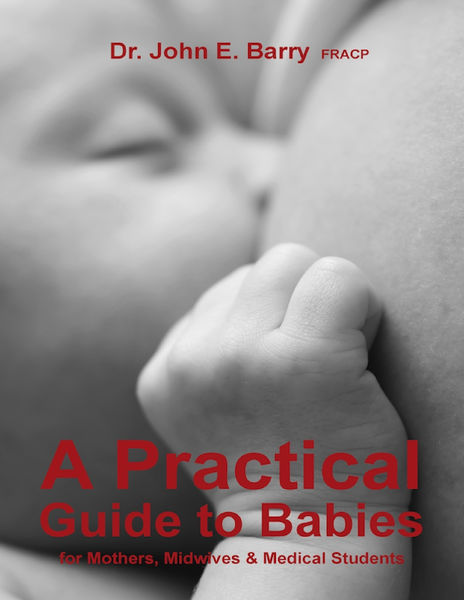 A Practical Guide to Babies for Mothers, Midwives & Medical Students