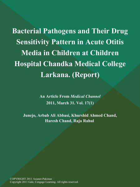 Bacterial Pathogens and Their Drug Sensitivity Pattern in Acute Otitis Media in Children at Children Hospital Chandka Medical College Larkana (Report)