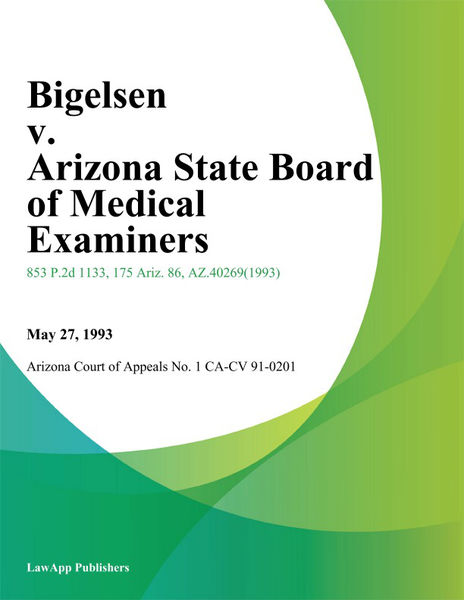 Bigelsen V. Arizona State Board Of Medical Examiners