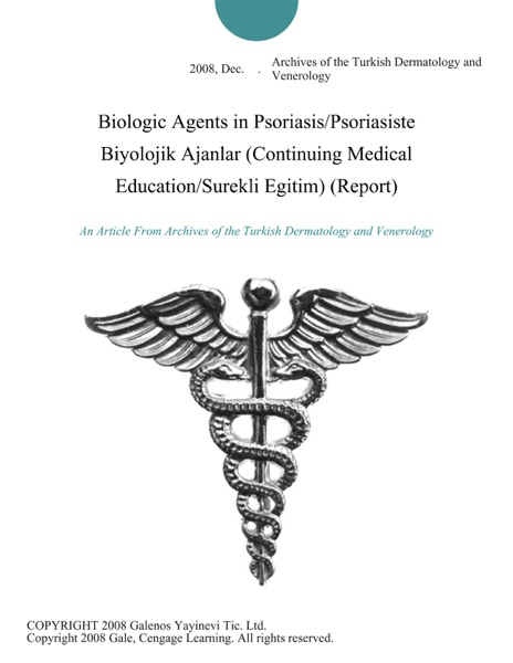 Biologic Agents in Psoriasis/Psoriasiste Biyolojik Ajanlar (Continuing Medical Education/Surekli Egitim) (Report)