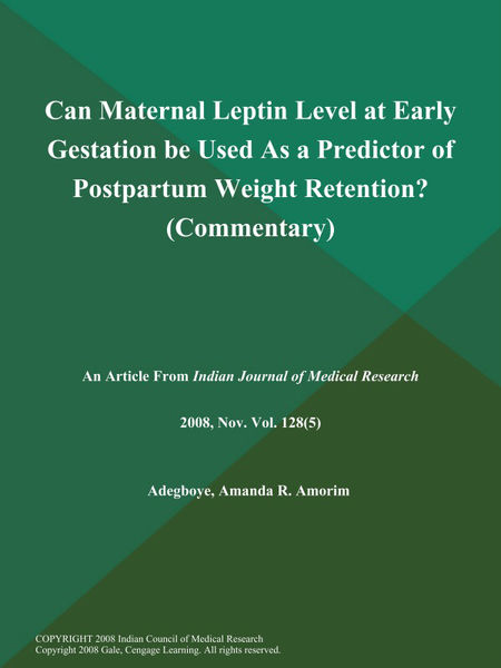 Can Maternal Leptin Level at Early Gestation be Used As a Predictor of Postpartum Weight Retention? (Commentary)
