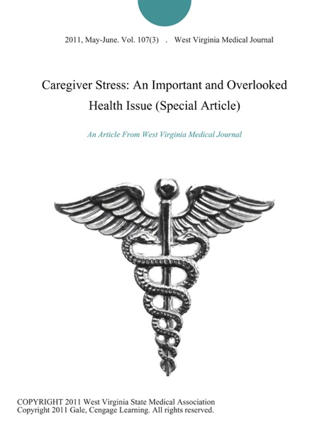 Caregiver Stress: An Important and Overlooked Health Issue (Special Article)