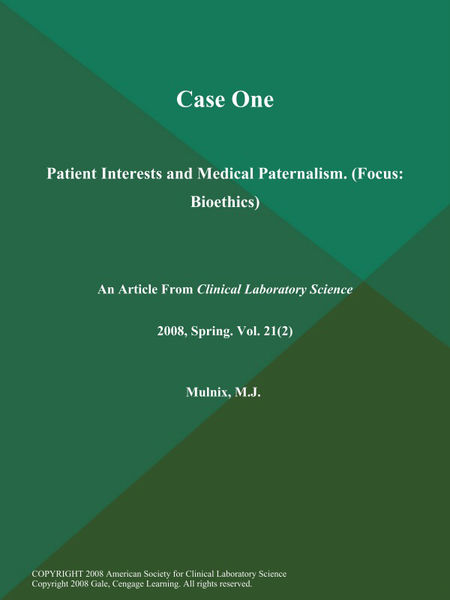 Case One: Patient Interests and Medical Paternalism (Focus: Bioethics)