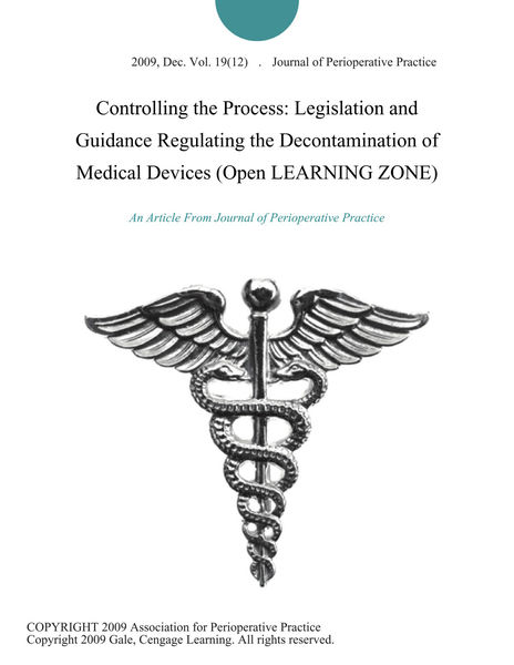 Controlling the Process: Legislation and Guidance Regulating the Decontamination of Medical Devices (Open LEARNING ZONE)