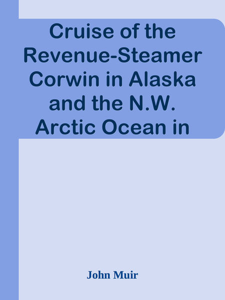Cruise of the Revenue-Steamer Corwin in Alaska and the N.W. Arctic Ocean in 1881: Botanical Notes / Notes and Memoranda: Medical and Anthropological; Botanical; Ornithological.