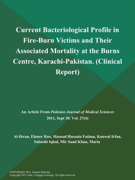 Current Bacteriological Profile in Fire-Burn Victims and Their Associated Mortality at the Burns Centre, Karachi-Pakistan (Clinical Report)