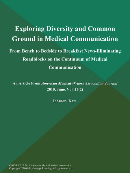 Exploring Diversity and Common Ground in Medical Communication: From Bench to Bedside to Breakfast News-Eliminating Roadblocks on the Continuum of Medical Communication