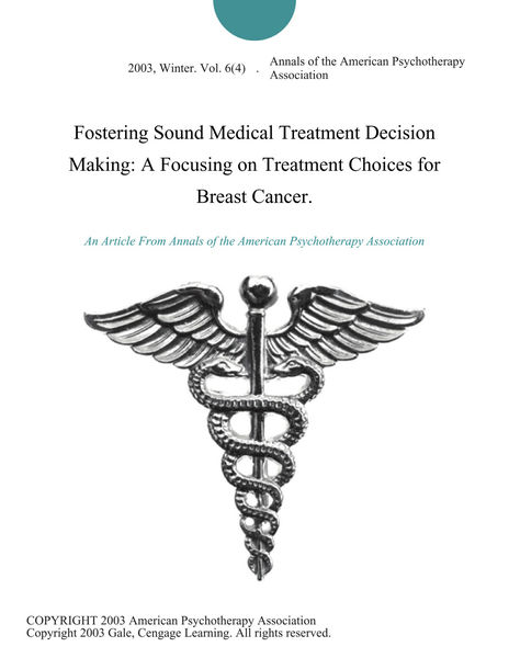 Fostering Sound Medical Treatment Decision Making: A Focusing on Treatment Choices for Breast Cancer.