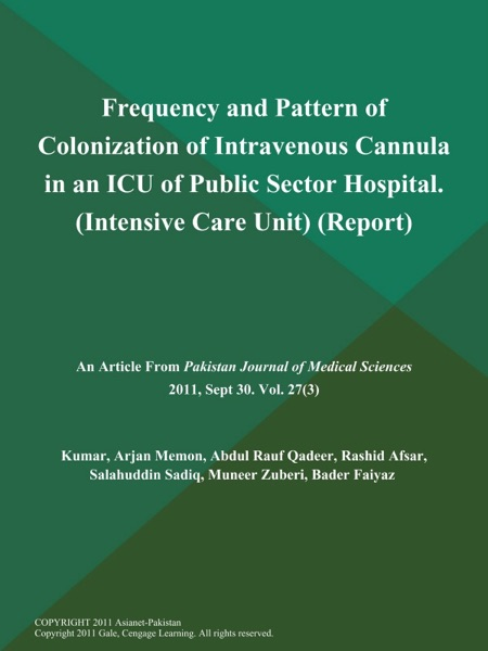 Frequency and Pattern of Colonization of Intravenous Cannula in an ICU of Public Sector Hospital (Intensive Care Unit) (Report)