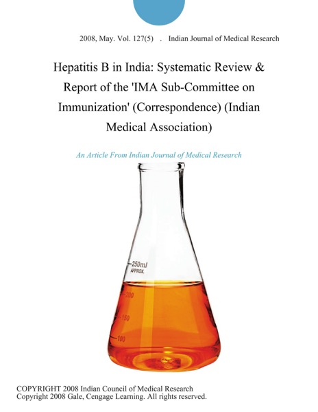 Hepatitis B in India: Systematic Review & Report of the 'IMA Sub-Committee on Immunization' (Correspondence) (Indian Medical Association)