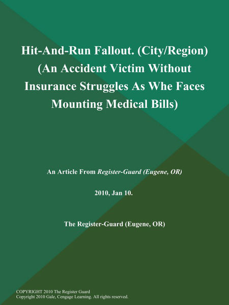 Hit-And-Run Fallout (City/Region) (An Accident Victim Without Insurance Struggles As Whe Faces Mounting Medical Bills)