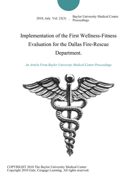 Implementation of the First Wellness-Fitness Evaluation for the Dallas Fire-Rescue Department.