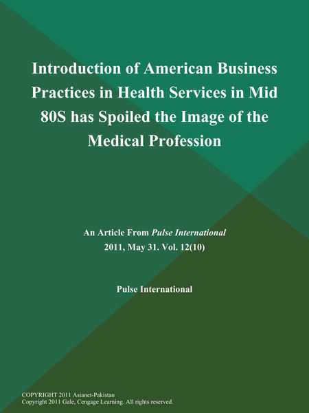 Introduction of American Business Practices in Health Services in Mid 80S has Spoiled the Image of the Medical Profession