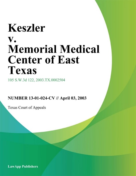 Keszler V. Memorial Medical Center Of East Texas