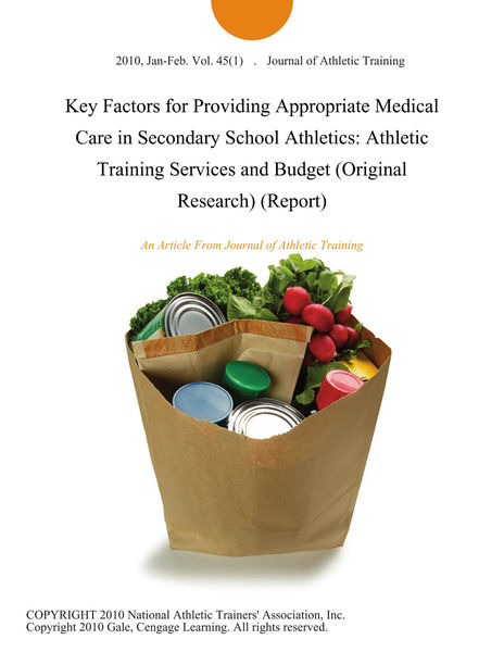 Key Factors for Providing Appropriate Medical Care in Secondary School Athletics: Athletic Training Services and Budget (Original Research) (Report)