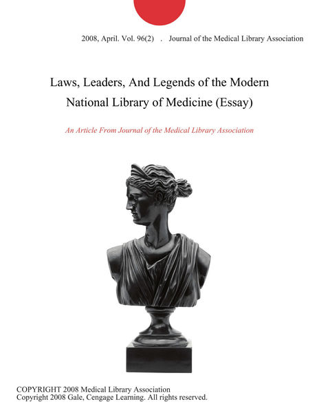 Laws, Leaders, And Legends of the Modern National Library of Medicine (Essay)