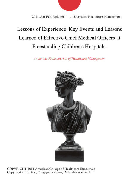 Lessons of Experience: Key Events and Lessons Learned of Effective Chief Medical Officers at Freestanding Children's Hospitals.
