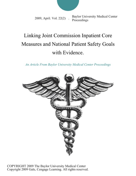 Linking Joint Commission Inpatient Core Measures and National Patient Safety Goals with Evidence.