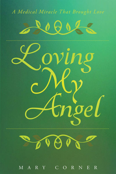 Loving my Angel: A Medical Miracle that Brought Love