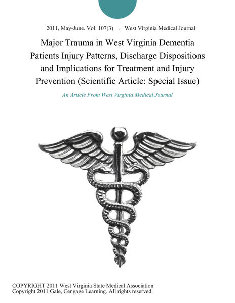 Major Trauma in West Virginia Dementia Patients Injury Patterns, Discharge Dispositions and Implications for Treatment and Injury Prevention (Scientific Article: Special Issue)