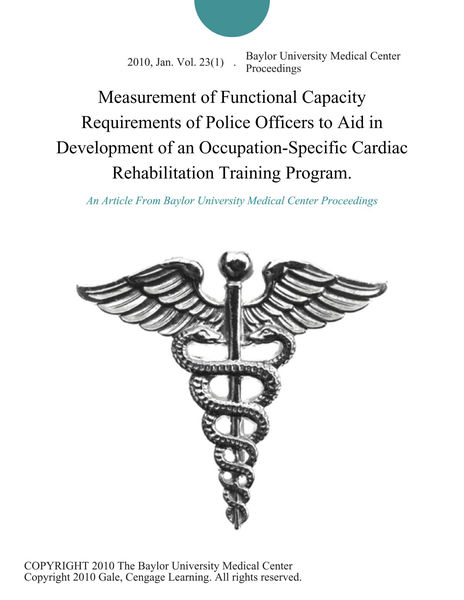 Measurement of Functional Capacity Requirements of Police Officers to Aid in Development of an Occupation-Specific Cardiac Rehabilitation Training Program.