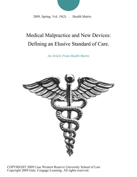 Medical Malpractice and New Devices: Defining an Elusive Standard of Care.