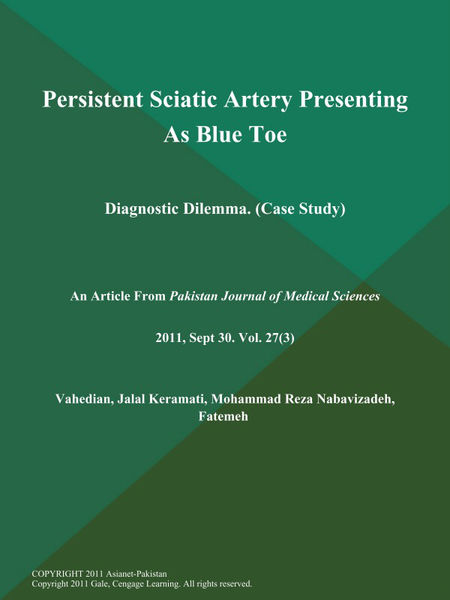 Persistent Sciatic Artery Presenting As Blue Toe: Diagnostic Dilemma (Case Study)