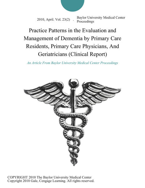 Practice Patterns in the Evaluation and Management of Dementia by Primary Care Residents, Primary Care Physicians, And Geriatricians (Clinical Report)