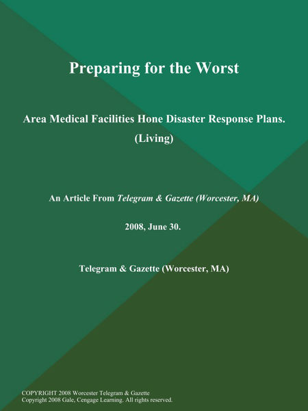 Preparing for the Worst; Area Medical Facilities Hone Disaster Response Plans (Living)