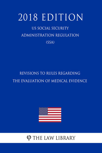 Revisions to Rules Regarding the Evaluation of Medical Evidence (US Social Security Administration Regulation) (SSA) (2018 Edition)
